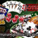 Berbagai Permainan Judi Online Yang Harus Dimainkan