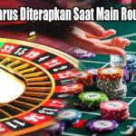 Trik Yang Harus Diterapkan Saat Main Roulette Online